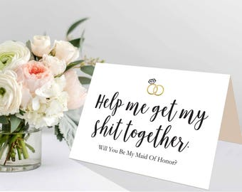 Maid of Honor Proposal Card,Will You Be My Maid of Honor Card, Funny Proposal Card, Help me get my SHt together, Digital pdf file 2 SIZES