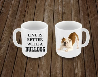 Bulldog Coffee Mug, Life is better with a bulldog, Dog Coffee Cup, Dog Lover Gift,  Gift for her, Gift for him, Bulldog lover, Dog Mug