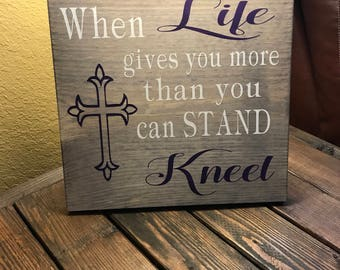 when life gives you more than you can stand kneel, inspirational sign, prayer