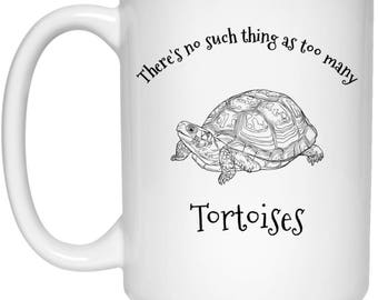 There's No Such Thing As Too Many Tortoises | Cute Tortoise Coffee Cup | Gift For Tortoise Lovers | Funny Mug
