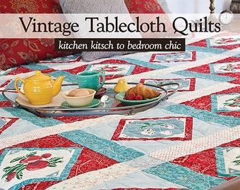 Vintage Tablecloth Quilts by Rose Sheifer & Liz Aneloski