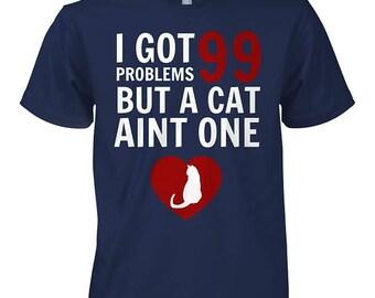 I Got 99 Problems... But a cat aint one! T-Shirt