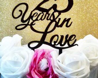 25 years in Love- Cake Topper, Wedding Cake Topper, Anniversary Cake Topper, Birthday Cake Topper, Valentine's Day Cake Topper