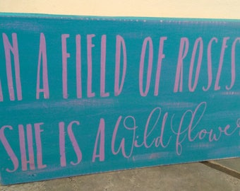 In a field of roses she is a wildflower sign, WILDFLOWER SIGN, Girls bedroom wood sign