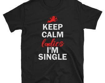 single valentine shirt, anti valentines day, keep calm valentine shirt, single men gifts, gift for single men