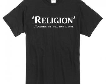 "Religion ""...Together We Can Find The Cure"" T-Shirt - For the intellectual, 'free thinker' in your life!"