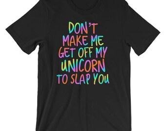 Funny Womens Unicorn T Shirt- Don't Make Me Get Off My Unicorn To Slap You
