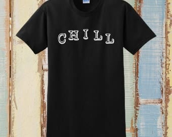 Chill, Custom T-Shirts, Custom Tees,  Relax Shirt, Just Chill, Relax, Gift For Him, Gift For Her, Gift For Boyfriend, Gift For Girlfriend