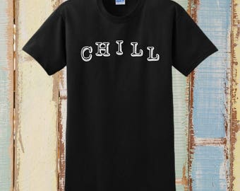 CHILL SHIRT, Custom Tee, Personalized T-Shirt, Relax, Just Chill, Gift For Him, Gift For Her, Gift For Boyfriend, Gift For Girlfriend