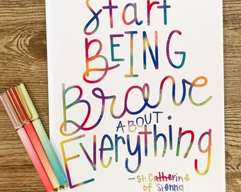 Start Being Brave About Everything print, colorful, quote, download