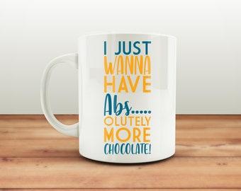 I Just Wanna Have Abs...olutely More Chocolate! Funny Mugs, Mugs with Says, Chocolate Lover Mug, Gym Mug, Funny Gift, Humour Mug, Coffee Mug
