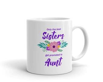 Promoted to Aunt Mug, Sister to Aunt, Aunt Gift Mug, Aunt Gift from Sister, new aunt gift, Only the Best Sisters Get Promoted to Aunt Mug