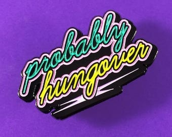 Probably Hungover - Enamel Pin