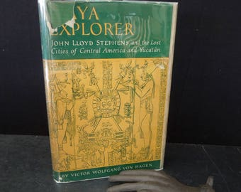 Vintage Book Maya Explorer John Lloyd Stephens & the Lost Cities of Central America and Yucatan  Victor W Von Hagen First Edition 1947