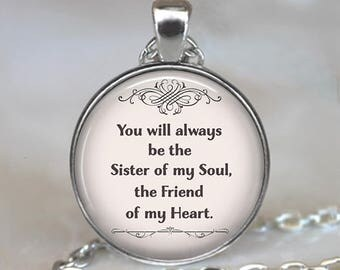 You will always be the Sister of my Soul, the Friend of my Heart, sister necklace friendship jewelry best friends pendant key chain key ring