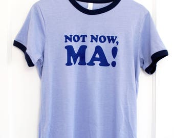 Not Now, Ma! Blue Ringer Tee