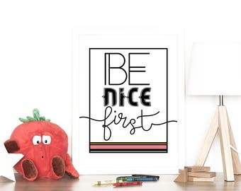 Be Nice First Art Print, home décor, typography, family gift, gift for parents, wall art, kids room decor, playroom art print, kid room art