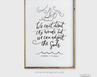 We Can't Direct the Winds But We Can Adjust the Sails, Thomas S. Monson Quote, 24x36, LDS Art, Instant Download by Little Miss Missy