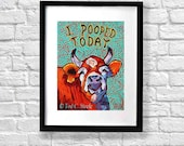 """Cow print,Cow painting, Nursery Art, Cow Poop Print, Red Cow Art,""""I Pooped Today"""" from Original Painting by Tod C Steele, 7x5"""""""