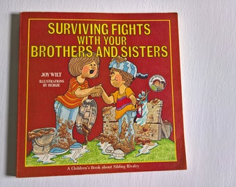 Surviving Fights with Your Brothers and Sisters: A Children's Book About Sibling Rivalry by Joy Wilt --- Illustrated by Ernie Hergenroeder