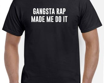 Gangsta Rap Made Me Do It T Shirt Gangsta Rap Shirt