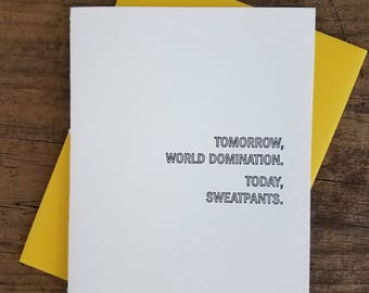 Tomorrow World Domination. Today Sweatpants. Letterpress Card