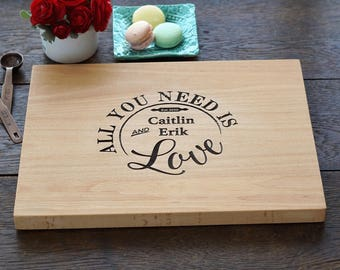 All You Need Is Love Cutting Board Gift for Birthday or Christmas, Bridal Shower, Personalized Cheese Board Housewarming Gift For Her