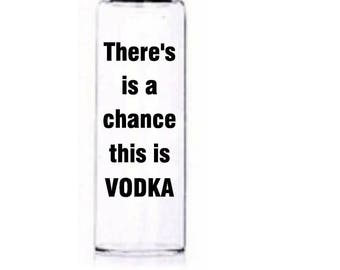There's A Chance This Is Vodka!   Funny water Bottle   Motivational Water Bottle   Customised Bottle   Motivational Bottle   Drinks Bottle
