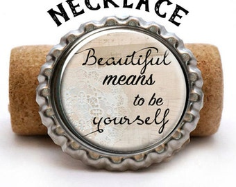 Beautiful Means To Be Yourself Bottlecap Jewelry, Bottlecap Necklace,  Inspirational Quotes, Motivational Quotes, Stocking Stuffers
