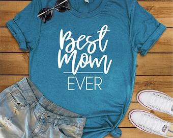 Best Mom Ever, Mom Tshirt, Mother's Day Shirt, Mom Shirt, Mom Life, Motherhood, Best Life