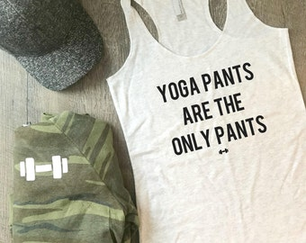 Yoga Pants Are The Only Pants Funny Tank, Workout Tank, Funny Yoga Tank, Yoga, Yogi Tank, Casual, Weekend Tank, Gym Tank, Fitness, Weekend