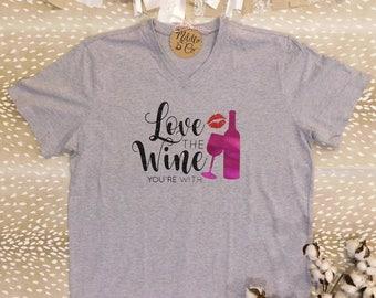 Valentine's Day Shirt,Valentine's Shirt,Love The Wine You're With Shirt,Anti Valentine Shirt,Funny Valentine Shirt,Cute Wine Shirt