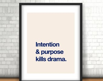 Printable Poster / Intention, purpose, drama. Dyer inspiration quote / Minimalist Wall art printable. INSTANT DOWNLOAD