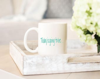 Coffee Mug Motivation- Today is going to be AMAZING! - Coffee Gift - Coworker Gift - Office Gift