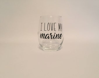 I Love My Marine - Stemless Wine Glass - Military Spouse - Birthday Gift - Christmas Gift - Deployment Gift - Marine Wife