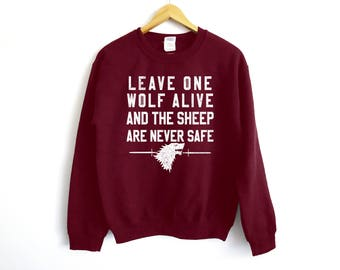 Leave One Wolf Alive Sweatshirt - Jon Snow Shirt - Khaleesi Shirt - tyrion lannister Shirt - Tv Show Shirt - Funny Shirt - Graphic Tee - GOT