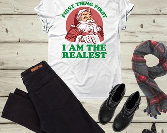 Christmas shirt, I'm The Realest, Funny Santa shirt, Funny Shirt, Holiday shirt, Christmas shirt, cute Christmas shirt, Christmas gift