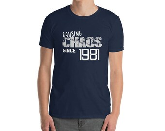 Causing Chaos since 1981 T-Shirt, 37 years old, 37th birthday, custom gift, unique gift, Christmas gift, birthday gift birthday shirt unisex