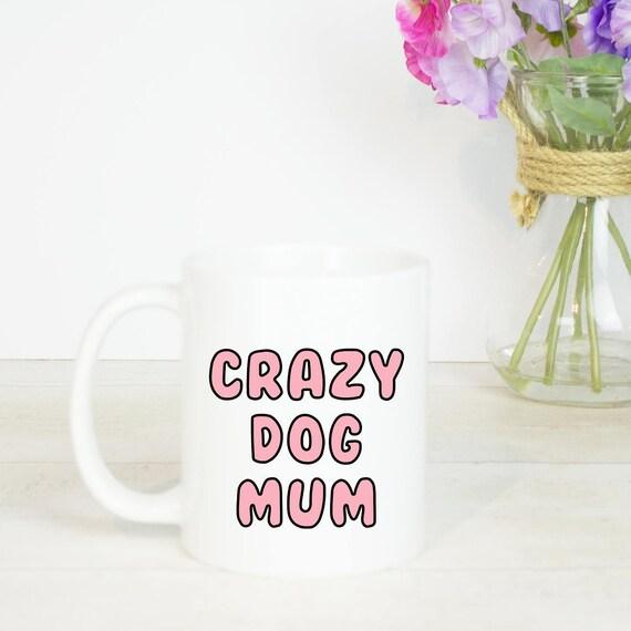 Crazy dog mum mug, dog gift mug perfect for any dog mum