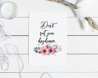Daydream Print, Girl Bedroom Print, Watercolor Floral, Don't Quit Your Daydream Print, Daydream Designs, Office Decor, Gift, Quote Print