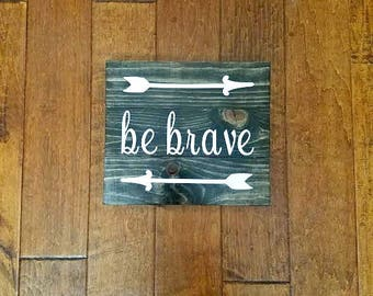 Be Brave - Be Brave Wood Sign - Be Brave Sign - Nursery Decor - Rustic Nursery - Nursery Sign - Brave Sign - Art for Nursery