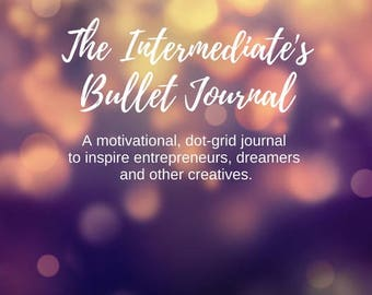 The Intermediate's Bullet Journal - 90 Day Dot Grid Journal with Motivational Quotes - Printable Version