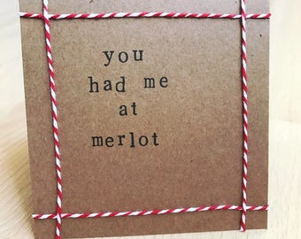 You had me at merlot - handmade card (blank inside)