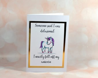 Someone said I was delusional, I nearly fell off my unicorn!for the friend who lives in their fantasy world, can be personalised birthday