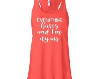 Everything Hurts and I'm Dying Workout Tank Top - Womens Workout Tops - Fitness Clothing - Workout Tank Tops - Ladies Gym Tops