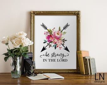 Instant 'be strone in The Lord' Printable Art 8x10 Christian Words Wall Art Digital Print Arrow Nursery Art Watercolor Florals