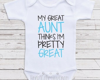 """Great Aunt Baby Shirts """"My Great Aunt Thinks I'm Pretty Great"""" Baby Bodysuits, Aunt Baby Clothes, Newborn Baby Clothes  M122"""