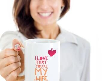 I love that you're my wife - Valentine's Day, Anniversary or Birthday mug