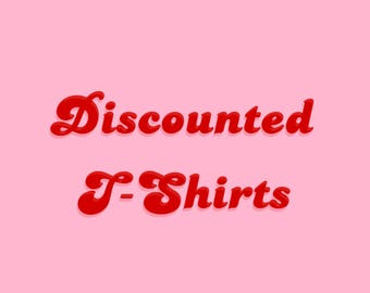 Discounted T-shirts- Various Styles - Unisex Sizes