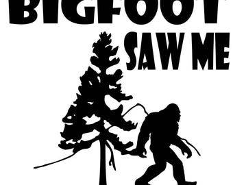 Bigfoot saw me SVG File, Quote Cut File, Silhouette File, Cricut File, Vinyl Cut File, Stencil